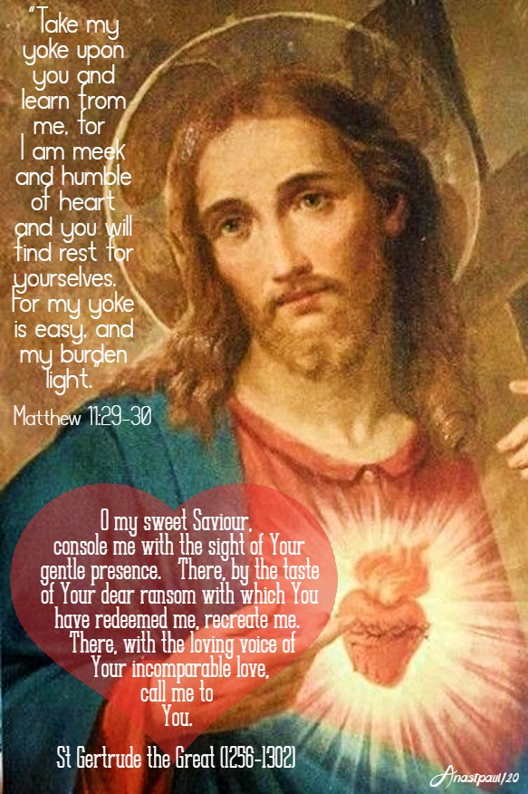 matthew 11 29-30 take my yoke upon you - o my sweet saviour console me - st gertrude the great 19 june 2020 sacred heart feast