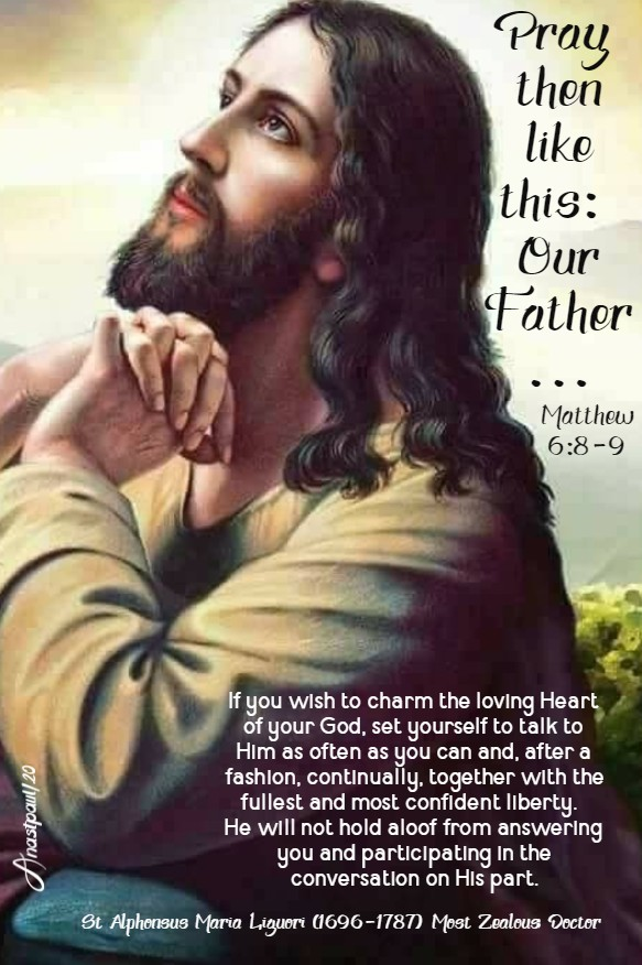 matthew 6 8-9 pray then like this - our father - if you wish to charm the loving heart of your god - st alphonsus liguori 18 june 2020