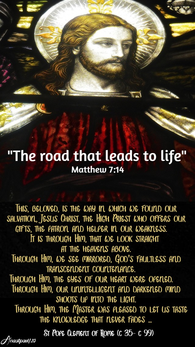 matthew 7 14 the road that leads to life - this beloved is the way in which we - st pope clement I 23 june 2020