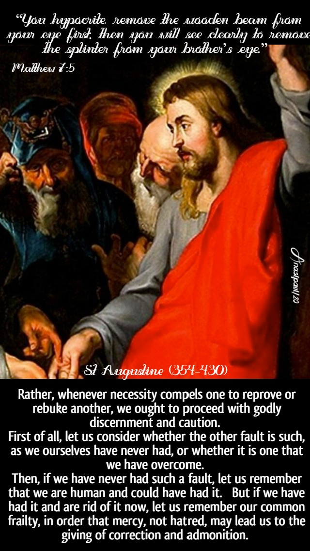 matthew 7 5 - you hyprocrites remove the wooden beam from your own eye - rather, whenvever necessity compels us - st augustine 22 june 2020