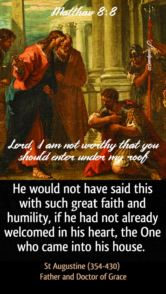 matthew 8 8 lord i am not worthy that you should enter - he would not have said this with such great fiath - st augustine - 27 june 2020