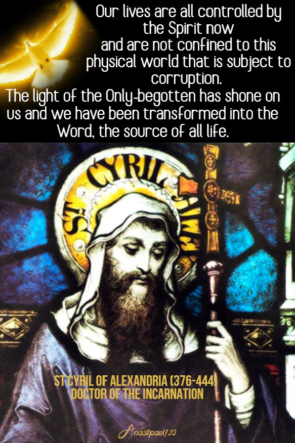 our lives are all controlled by the spirit now - st cyril of alex doctor of the incarnation 17 may 2020