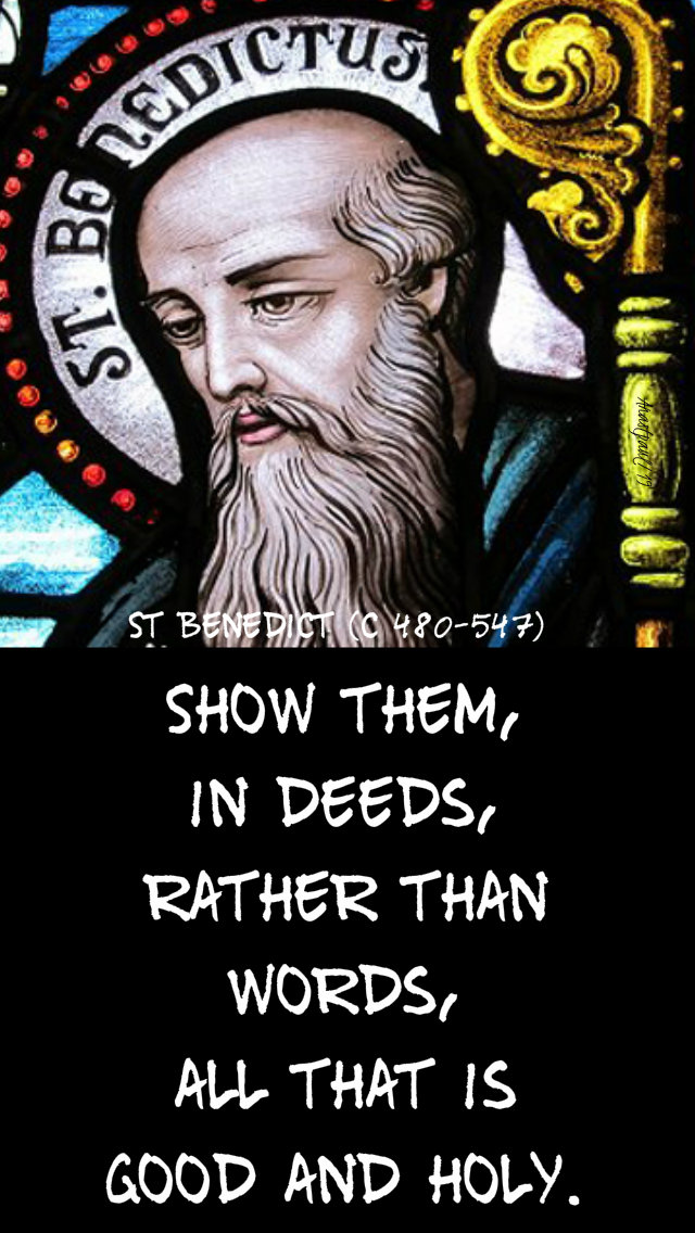 show them in deeds - st benedict - 11 july 2019