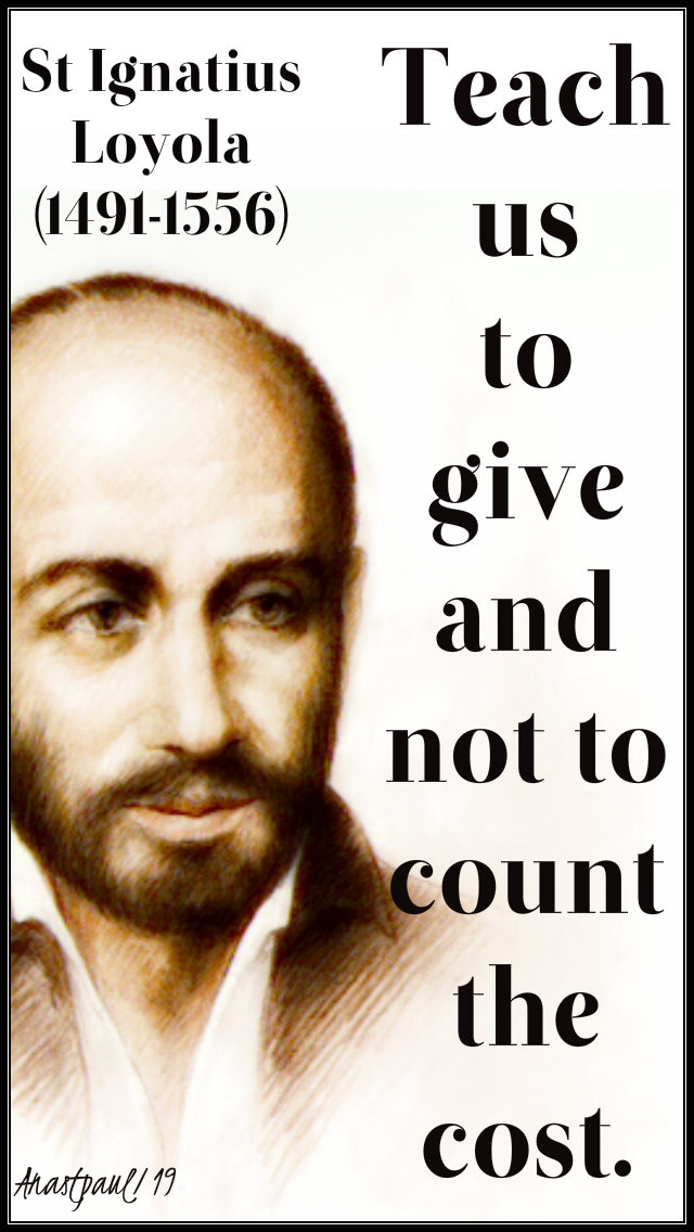 teach us to give and not to count the cost - st ignatius 1 jan 2019