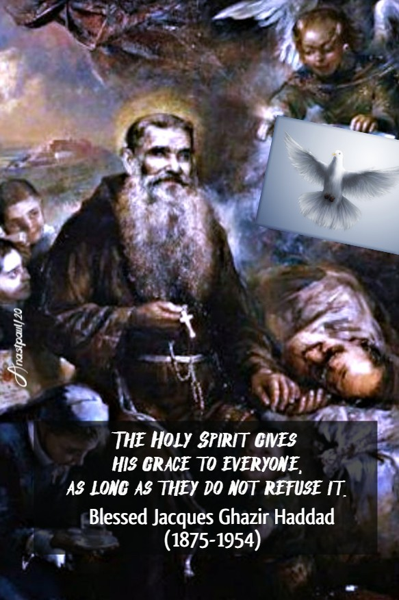 the holy spirit gives his grace to everyone as long as they - bl jacques ghazir haddad - 26 june 2020