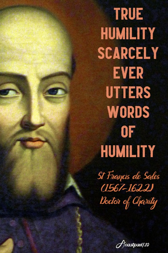 true humility scarcely ever utters words of humility st francis de sales-17 june 2020