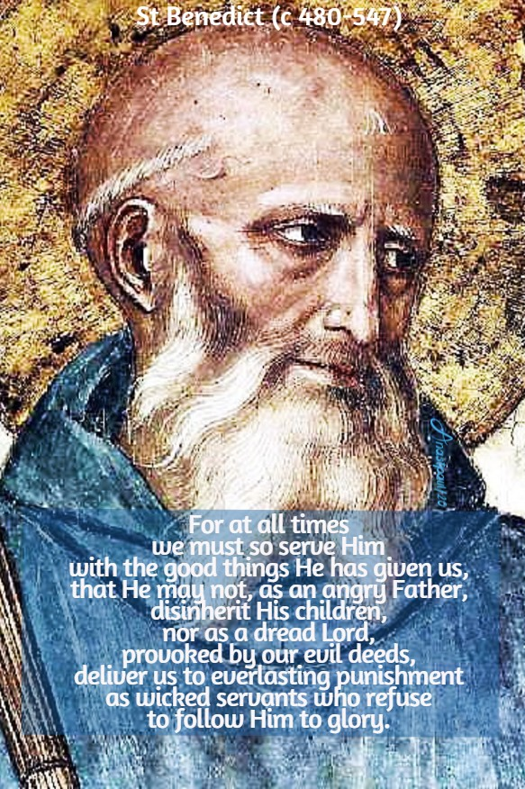 for at all times we must so serve Him - st benedict 11 july 2020