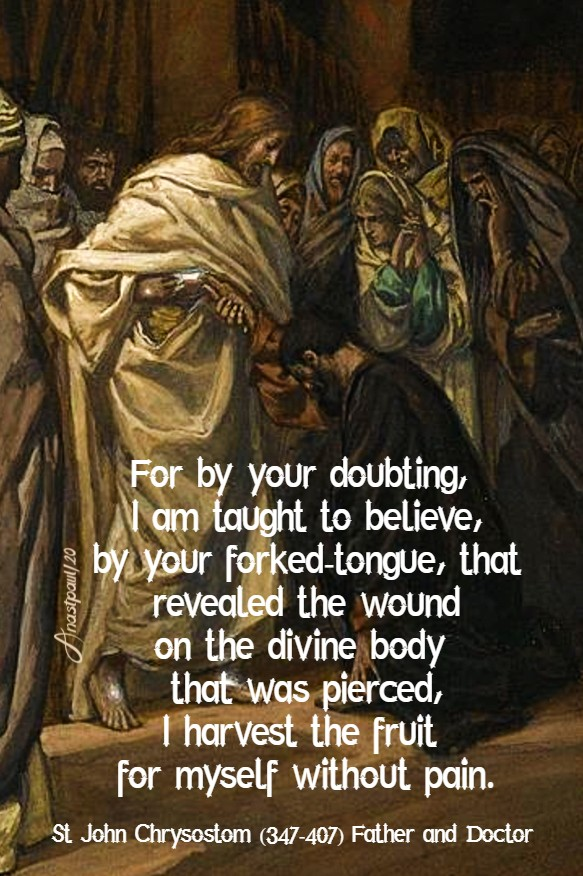for by your doubting i am taught to believe - st joh chrysostom 3 july 2020 thomas