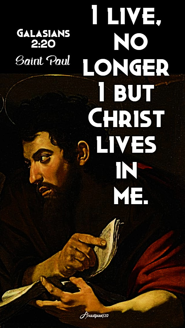 galasians-2-20-i-live-no-longer-i-but-christ-lives-in-me-25-jan-2020 - ST PAUL - and 6 july 2020