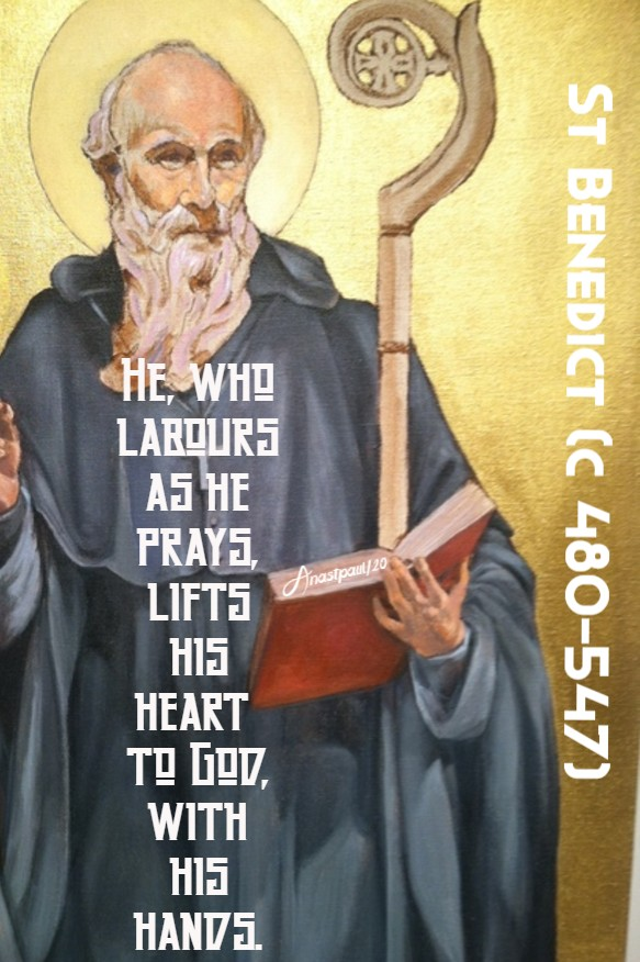 he who labours as he prays lifts his heart to god with his hands - st benedict 11 july 2020