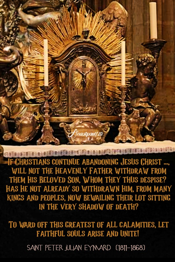 if christians contnue abandoning jesus christ - st peter julian eymard 19 july 2020