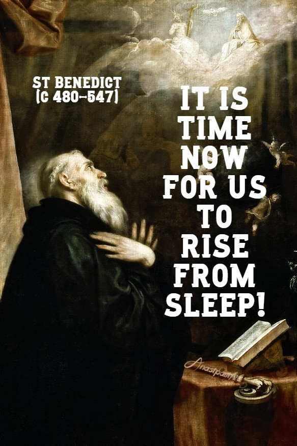 it is time now for us to rise from sleep! st benedict 11 july 2020