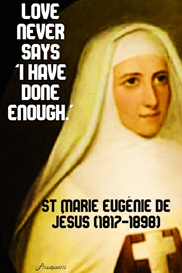 love-never-says-i-have-done-enough-st-marie-eugenie-de-jesus-10-march-2020 and 22 july 2020