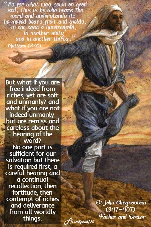 matthew 13 23 - parable of the seed - but what if you are free indeed from riches - st john chrysostom 24 july 2020
