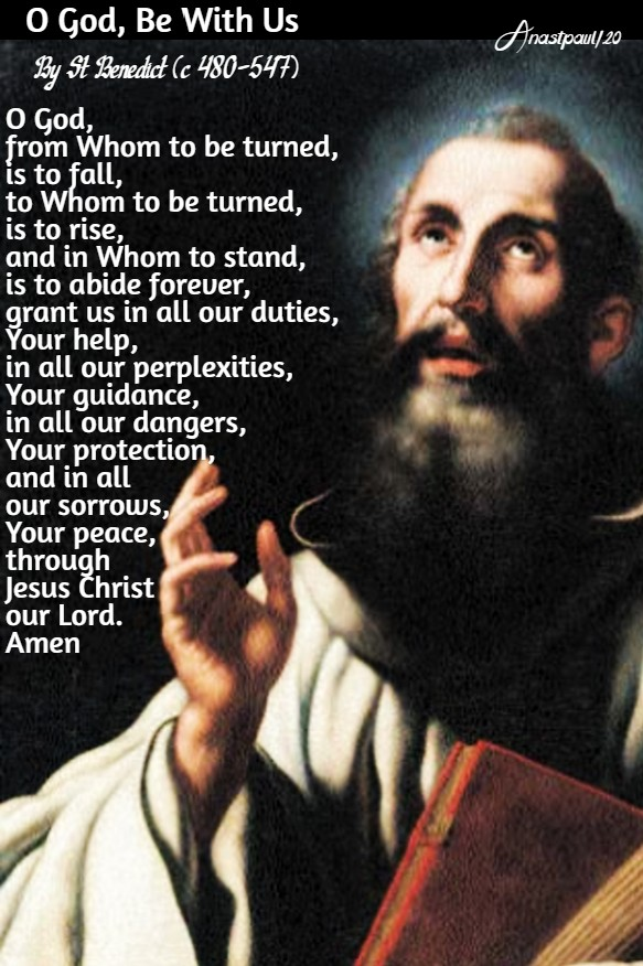 o god be with us by st benedict 13 july 2020