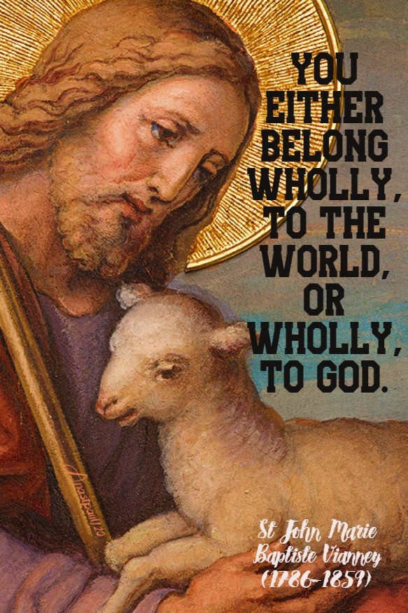 ou either belong wholly to the world or wholly to god - st john vianney 1 july 2020