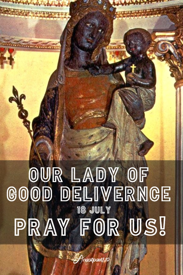 our lady of good deliverance pray for us 18 july 2020
