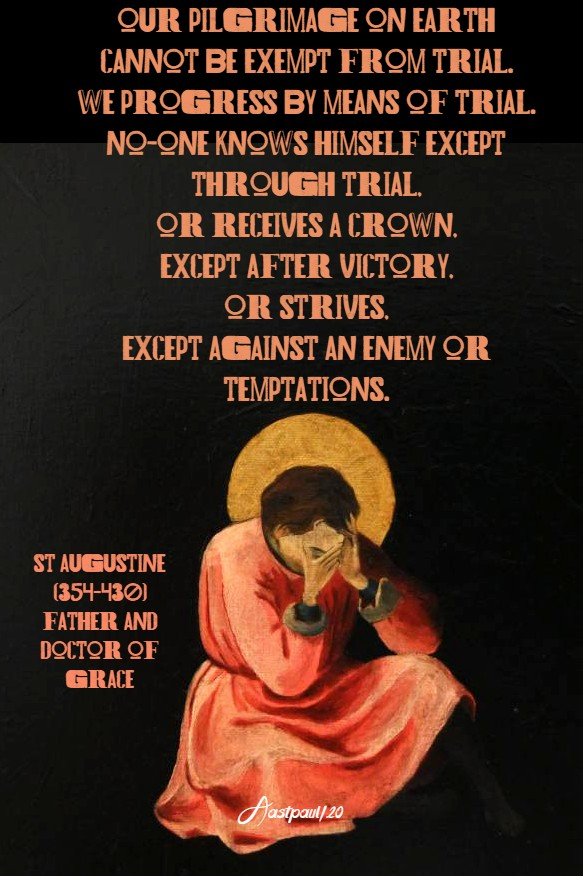 our pilgrimage on earth cannot be exempt from trial - st augustine 22 july 2020