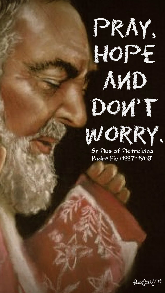 pray hope and dont worry - st padre pio 6 dec 2019