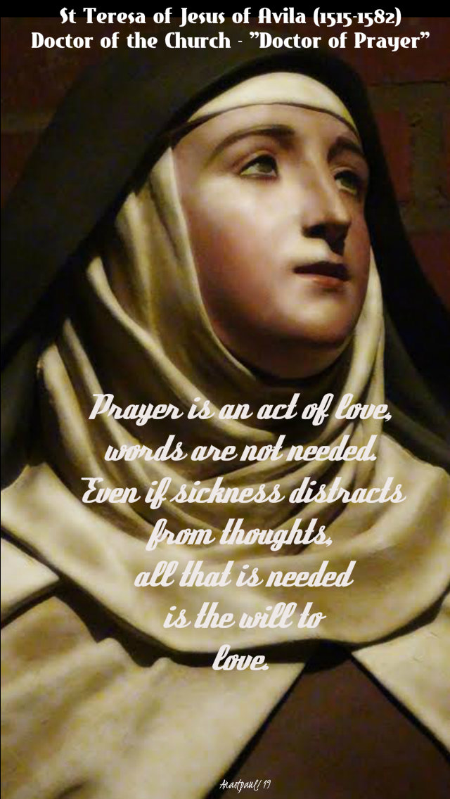 prayer-is-an-act-of-love-st-teresa-of-jesus-of-avila-15-oct-2019 and 7 july 2020