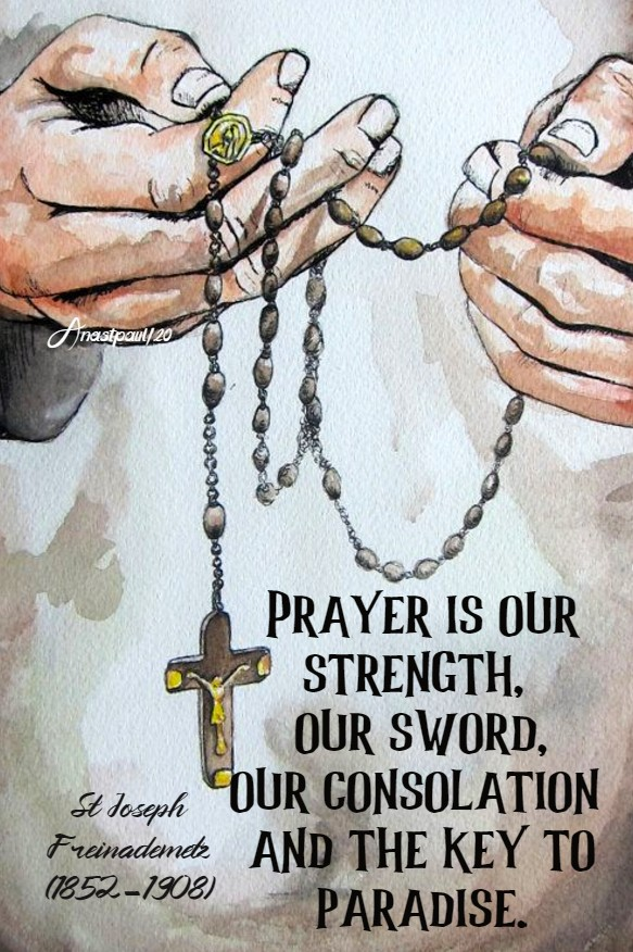 prayer is our strength our sword our consolation and the key to paradise st joseph freinadametz 7 july 2020