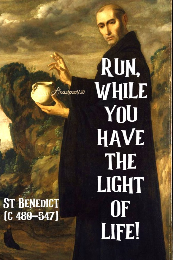 run while you have the light of life! 11 july 2020 st benedict