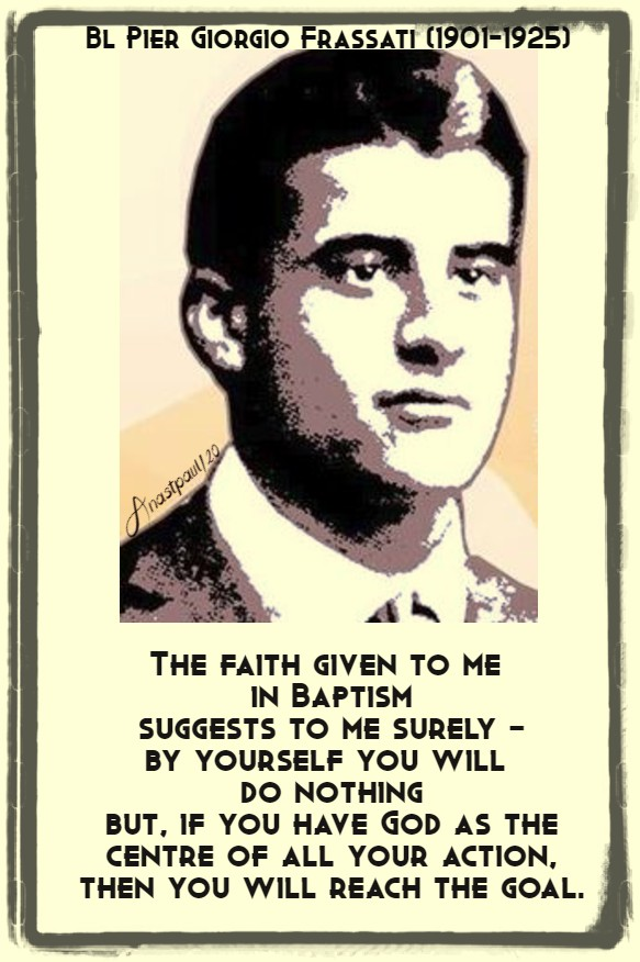 the faith given to me in baptism - bl pier giorgio frassati 4 july 2020