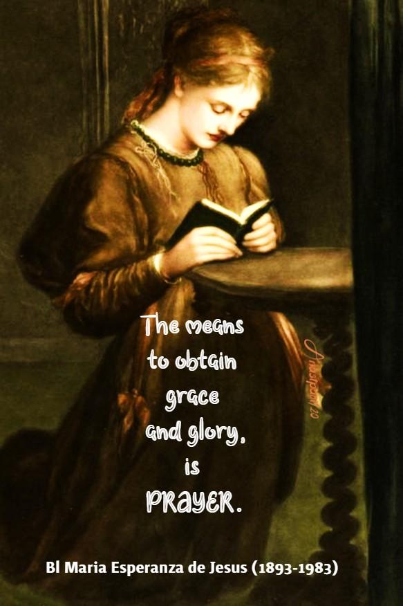 the means to obtain grace and glory is prayer - bl maria esperanza de jesus 7 july 2020