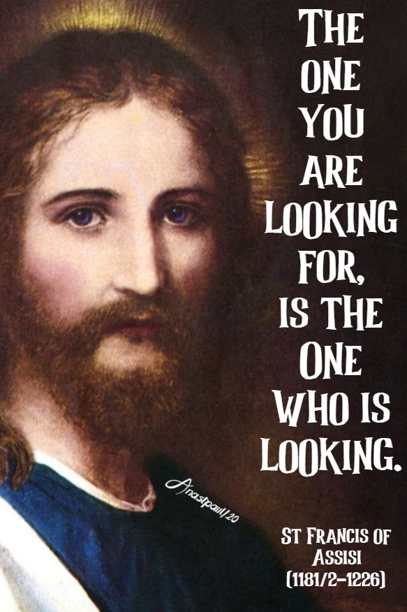 the one you are looking for is the one who is looking - st francis assisi 17 july 2020