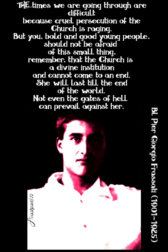 the times we are going through are difficult - bl pier giorgio frassati 4 july 2020