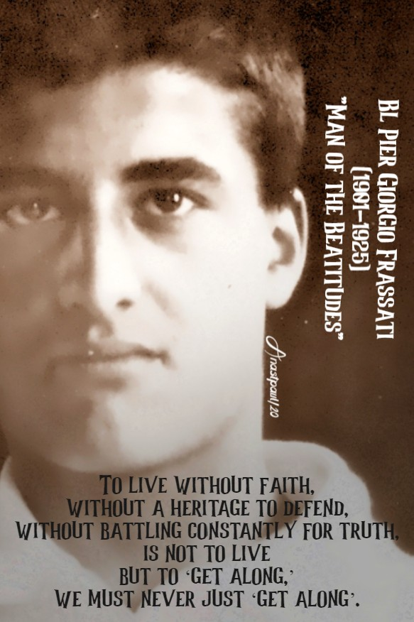 to-live-without-faith-bl-pier-giorgio-frassati-4-july-2020 and 10 july 2020