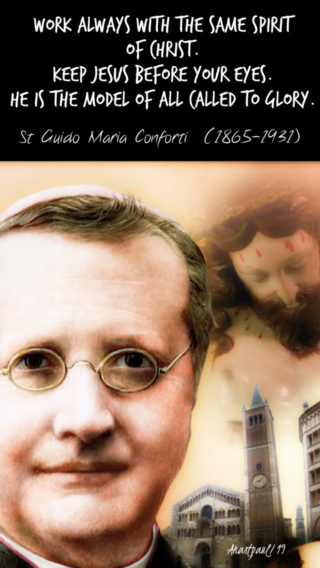 work-always-with-the-same-spirit-of-christ-st-guido-maria-conforti-5-nov-2019 and 28 july 2020