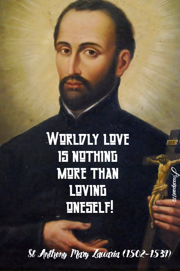 worldly love is nothing more than loving oneelf st anthony mary zaccaria 5 july 2020