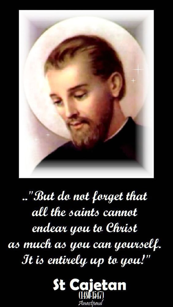 but do not forget that all the saints cannot endear you to christ - st cajetan