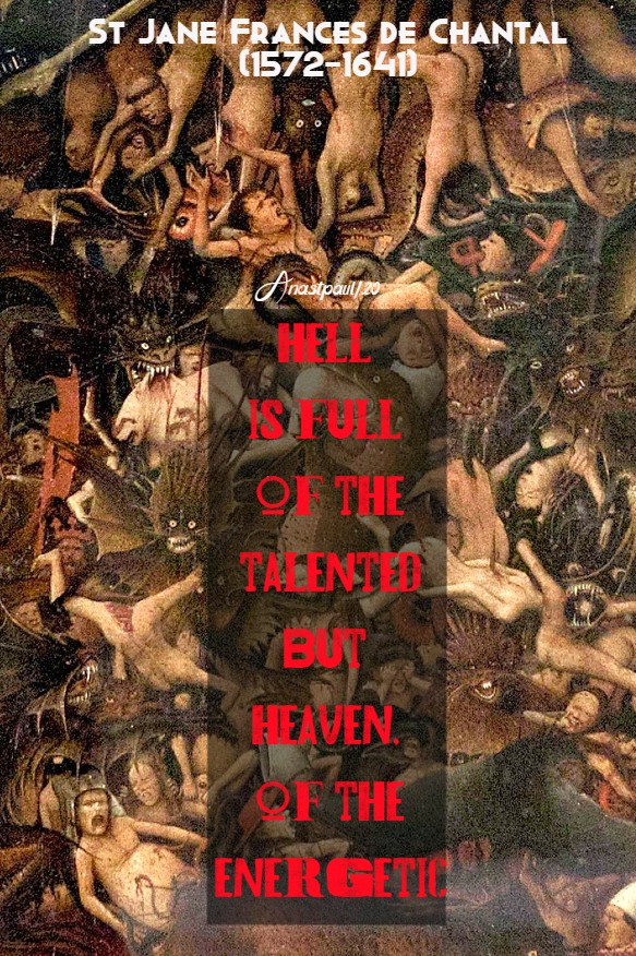 hell is full of the talented - st jane de chantal 12 aug 2020