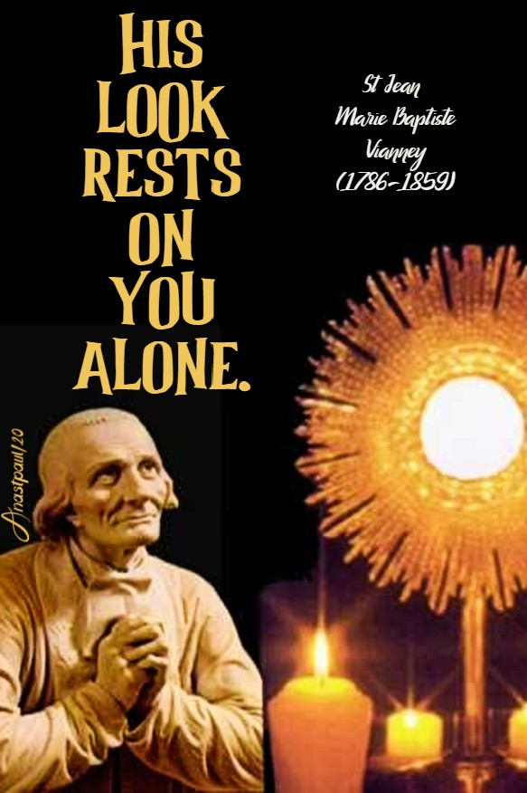 his look rests on you alone - st john vianney 4 aug 2020