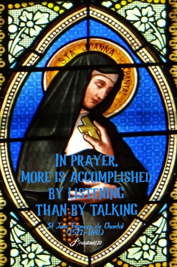 in prayer more is accomplished by listen - st jane de chantal 12 aug 2020