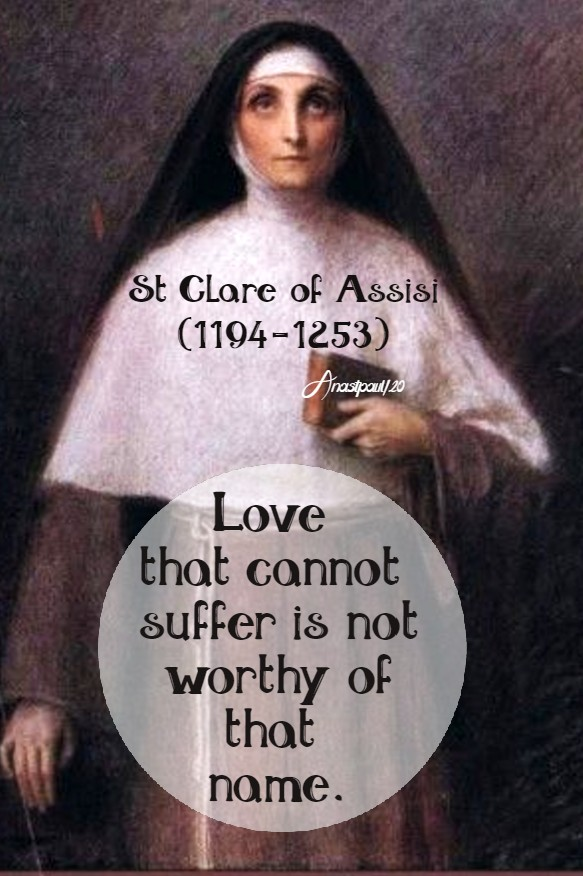 love that cannot suffer is not worthy of that name - st clare of assisi 11 aug 2020