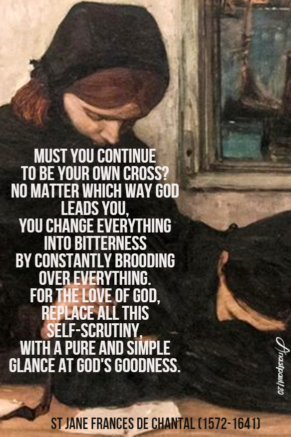 must you continue to be your own cross - st jane de chantal 12 aug 2020