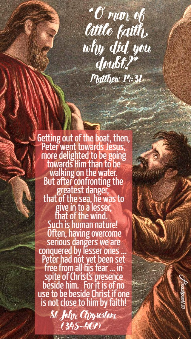 o man of little faith why did you doubt matthew 14 31 - getting out of the boat, then - st john chrysostom 9 aug 2020