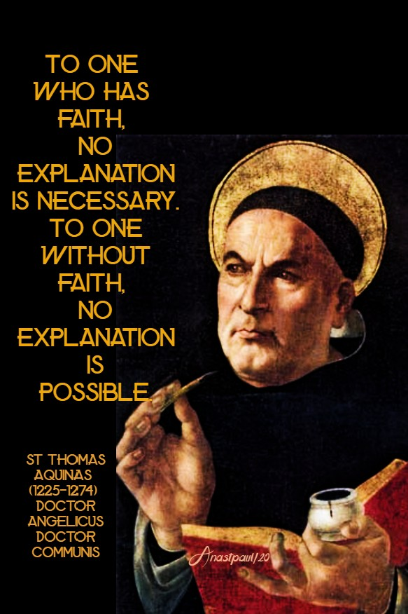 to one who has faith no explanation is necessary - st thomas aquinas 3 july 2020