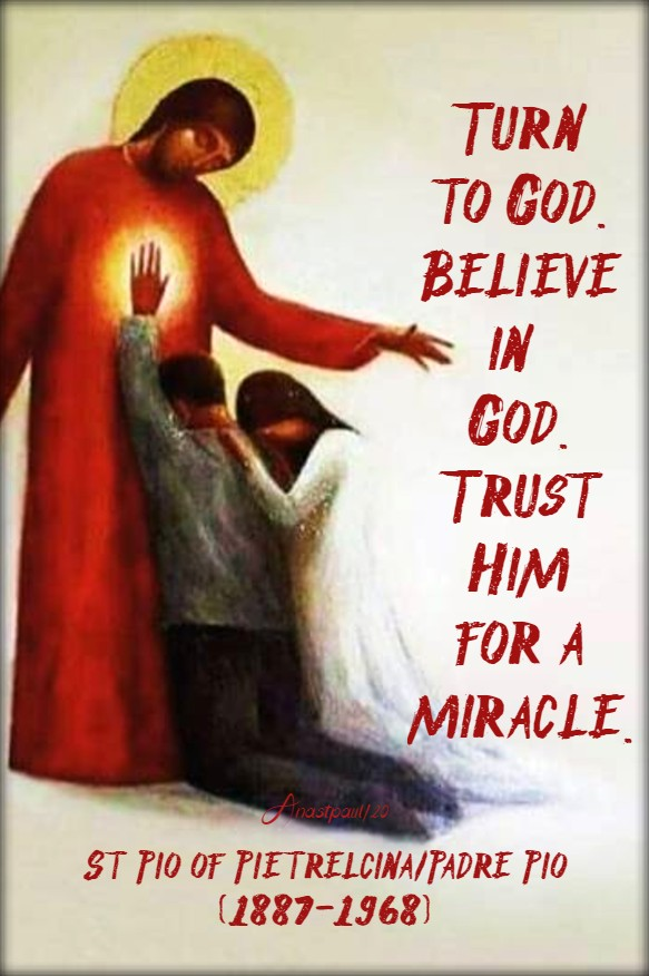 turn to god believe in god trust him for a miracle - st padre pio - 16 aug 2020