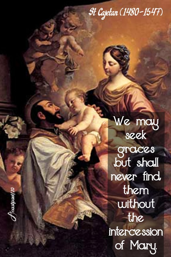 we may seek graces but shall never find them - st cajetan 7 aug 2020